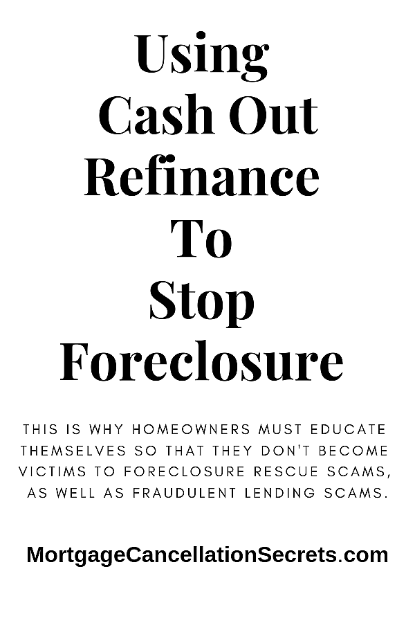 Using Cash Out Refinance To Stop Foreclosure Mortgage Cancellation Secrets