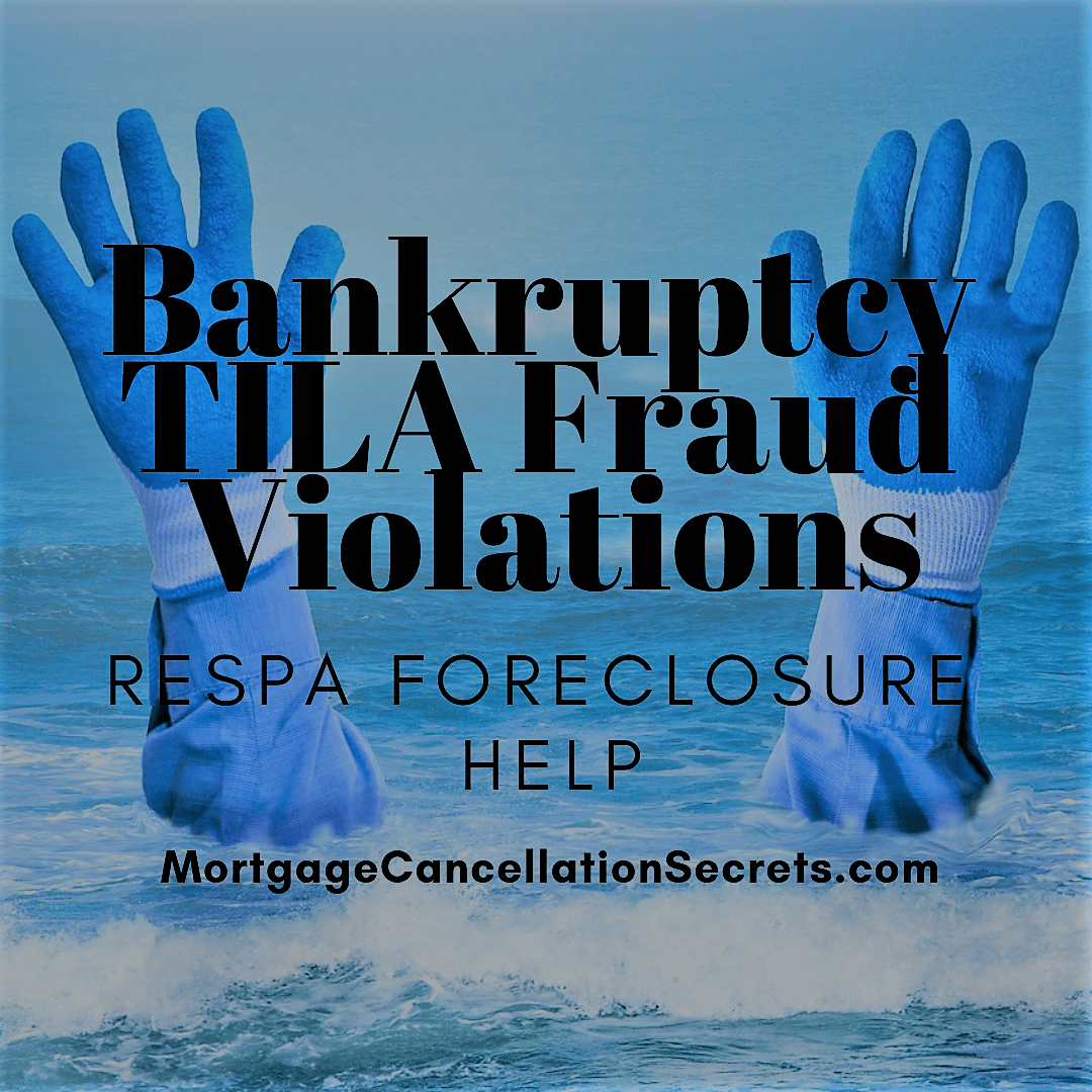 Bankruptcy TILA Fraud Violations, RESPA Foreclosure Help